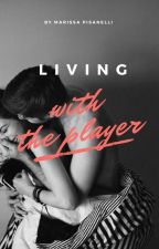 Living With The Player (Completed) by marissaap