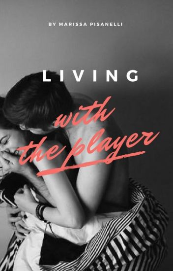 Living With The Player (Completed)