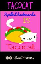 Tacocat Spelled Backwards Is Tacocat by TheRoseAlmighty