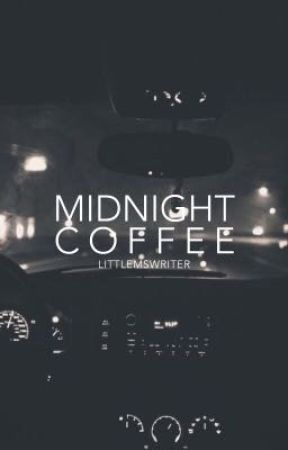 Midnight Coffee | one shot | ✔️ by littlemswriter