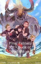 Final Fantasy XV • Book of Oneshots  by GiiinsengTea
