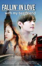 Fallin' in Love With my Bestfriend by WendyStory94