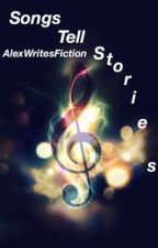 Songs Tell Stories by AlexWritesFiction