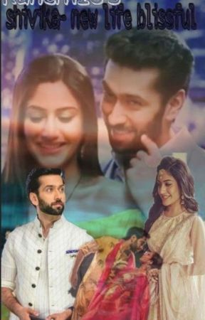 Shivika (FF)- New life- Blissful (On Hold) - Chapter 3 - Wattpad