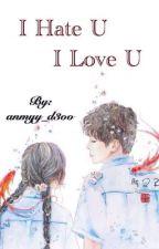 I hate U I love U by anmyy_d3oo