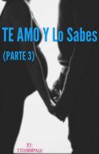 Te Amo Y Lo Sabes (Parte 3)  by xxoAnonima00