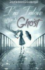 I'm InLove with the Ghost  by DarkenedDiamond