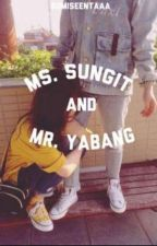 Ms. Sungit And Mr. Yabang (COMPLETED) by Sumiseentaaa