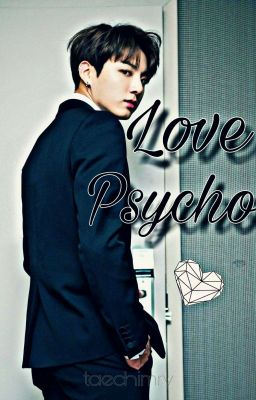 Love Psycho •JungkookXReader•