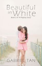 Beautiful in White (BOOK 2) ONHOLD by KimLeeDaro