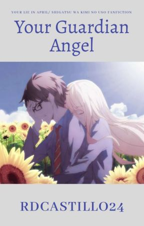 Your Guardian Angel (Your Lie in April/Shigatsu Wa Kimi No Uso Fanfiction) by RDCASTILLO22
