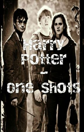 Harry Potter - One Shots by SlytherinsGoodGirl