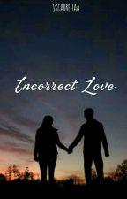 Incorrect Love (Tamat)  by jscaureliaa