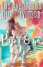 Las aventuras que tuvimos papá & yo by Ravens_Shadows