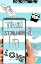 True Stalker in Love by lailarahmilr