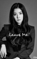 Leave Me [bjhxkjm] by hermosavidavoyez
