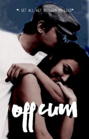 OFF CUM [COMPLETED] by kathnielspgstory
