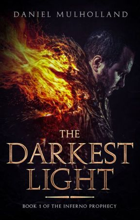 The Darkest Light (Book 1 of The Inferno Prophecy) by TheDarkCometh