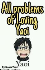All the problems of Loving Yaoi by MooseToast