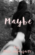 Maybe by Mlle_Imparfaite