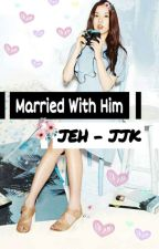 Married with him [ EunKook ] by KxmJexn_Anggi