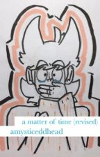(REVISED) a matter of time [TomTord] by AMysticEddhead