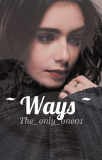 ~Ways~ [#wattys2017] by The_only_one01