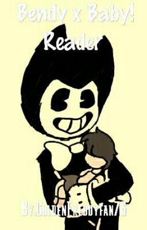 Bendy x Baby! Reader  by GoldenFreddyfan76