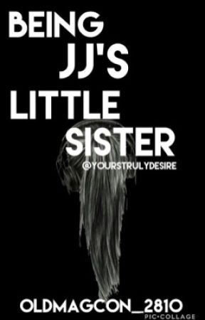 Being Jj's Little Sister  by OldMagcon_2810