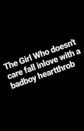 The Girl Who Doesn't Care Fall Inlove With A Badboy Heartthrob  by LukangAuthor