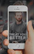 Treat You Better [Chris Evans] by Zaynab_13