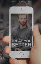 Treat You Better [Chris Evans] {1} by Zaynab_13