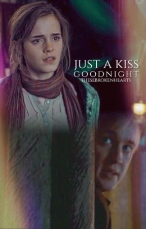 Just A Kiss Goodnight [ A Dramione Fanfic ] by thesebrokenhearts
