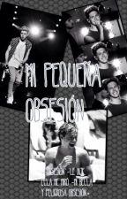 Mi Pequeña Obsesión. by xbooksftmusicx