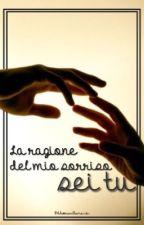 La ragione del mio sorriso sei tu by AlessiaeIlaria_