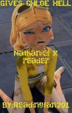 Gives Chloe Hell- Nathaniel X Reader by Readingfan201