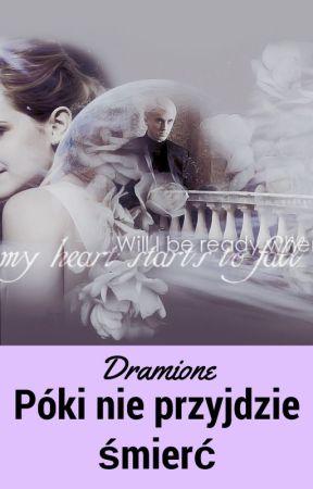 Póki nie przyjdzie śmierć |Dramione| by Dramione_Stories_