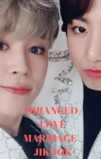 [16] Arranged / Love Marriage -Jikook [COMPLETED] by btsrockz