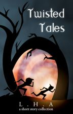 Twisted Tales: A Short Story Collection by LHAflashfiction