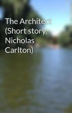 The Architect (Short story, Nicholas Carlton) by egeecotton