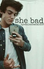 She Bad|| Ethan Dolan Fanfic {Completed} by fangurldolans
