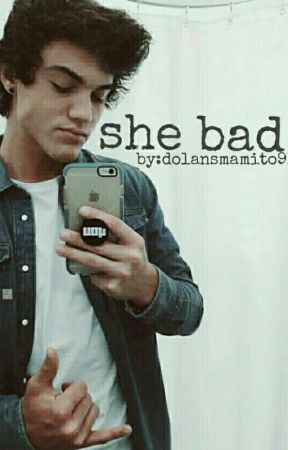 She Bad|| Ethan Dolan Fanfic by dolansmamito