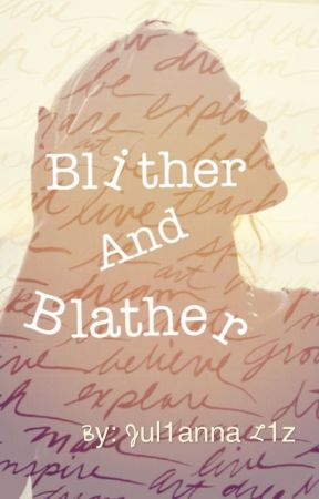 Blither and Blather by Jul1annal1z