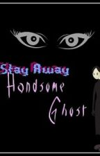 [Complete] Stay away, handsome ghost! [Short Story] by xchieq