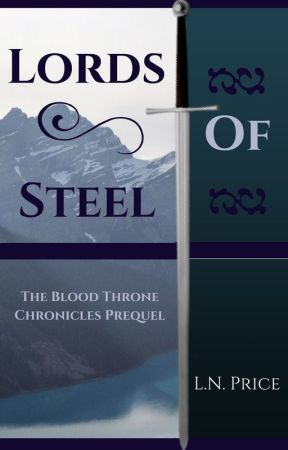 The Blood Throne Chronicles: Lords of Steel by AWriterCanDream