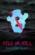 Kiss or Kill (✔) by MadisonTrupp