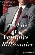 The life of a Vampire Billionaire by JuustSmile