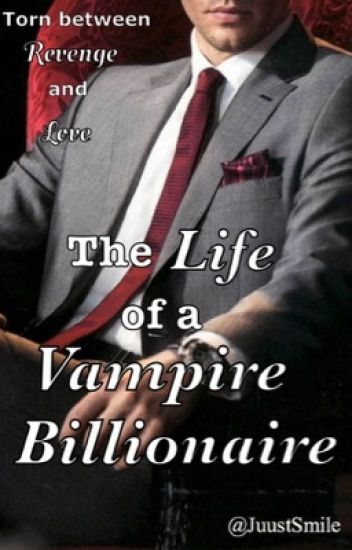 The life of a Vampire Billionaire
