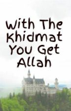 With The Khidmat You Get Allah by OnThornsOflife