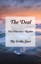 The Deal (Yuri Plisetsky x Reader) by Erika_Saur